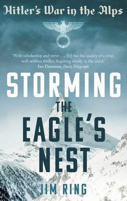 Storming the Eagle's Nest: Hitler's War in The Alps