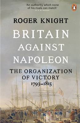 Britain Against Napoleon: The Organisation of Victory, 1793-1815