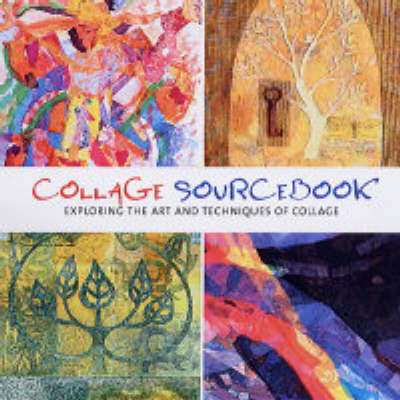 Collage Sourcebook: Exploring the Art and Techniques of Collage