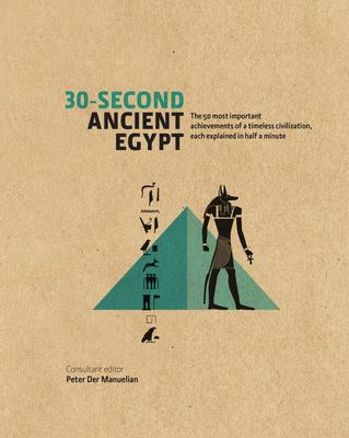 30-second Ancient Egypt: The 50 Most Important Achievements of a Timeless Civilisation Each Explained in Half a Minute