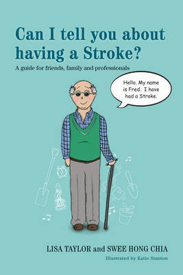 Can I Tell You About Having a Stroke?: A Guide for Friends, Family and Professionals