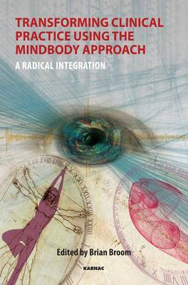 Transforming Clinical Practice Using the Mind Body Approach: A Radical Integration