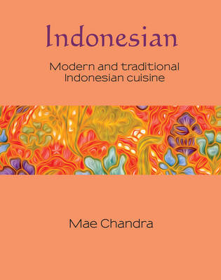 Indonesian: Modern and Traditional Indonesian Cuisine