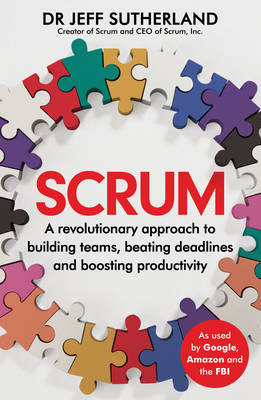 Scrum: A revolutionary approach to building teams, beating deadlines, and boosting productivity