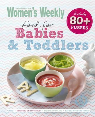 AWW Food for Babies and Toddlers (Australian Womens Weekly)