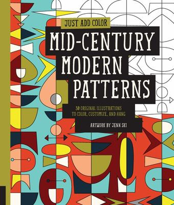 Just Add Color: Mid-Century Modern Patterns: 30 Original Illustrations to Color, Customize, and Hang