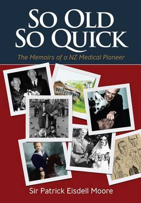 So Old So Quick: The Memoirs of a NZ Medical Pioneer