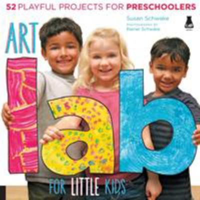 Art Lab for Little Kids: 52 Playful Projects for Preschoolers!