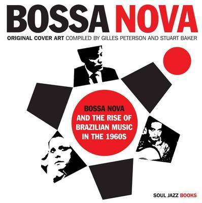 Bossa Nova: and the Rise of Brazilian Music in the 1960s: Original Cover Art of Brazilian Music