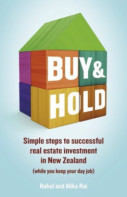 Buy and Hold: Simple Steps to Successful Real Estate Investment in New Zealand (While You Keep Your Day Job)