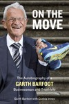 On the Move The Autobiography of Garth Barfoot