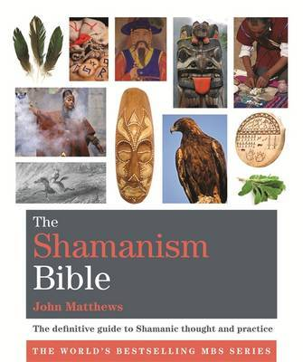 The Shamanism Bible: The Definitive Guide to Shamanic Thought and Practice