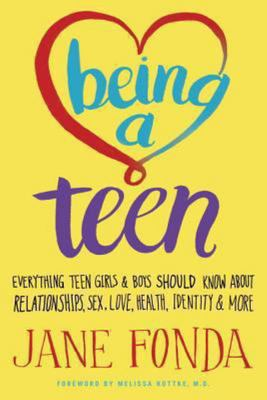 Being a Teen: Everything Teen Girls and Boys Should Know About Relationships, Sex, Love, Health, Identity and More
