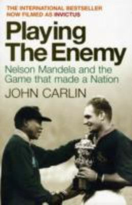 "Playing the Enemy (Filmed as ""Invictus""): Nelson Mandela and the Game That Made the Nation"