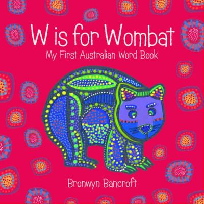 W is Wombat: My First Australian Word Book
