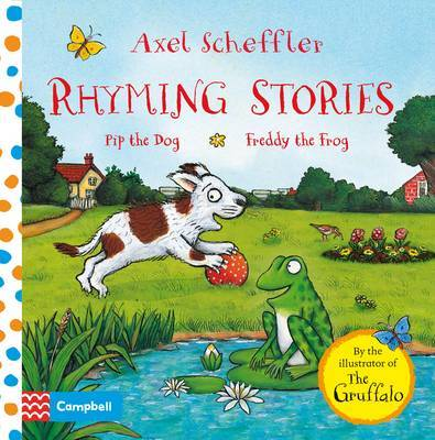 Pip the Dog & Freddy the Frog (Axel Scheffler Rhyming Stories #1)