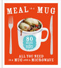 Meal in a Mug: Quick and Delicious Recipes for Busy People