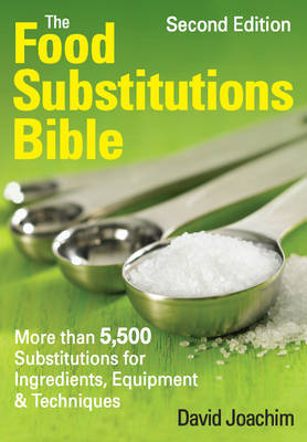 The Food Substitutions Bible: More Than 6,500 Substitutions for Ingredients, Equipment & Techniques