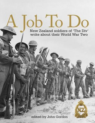 A Job to Do: New Zealand Soldiers of 'the Div' Write About Their Experiences in World War Two