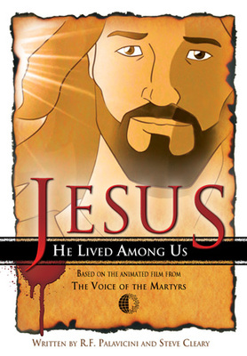 Jesus: He Lived Among Us: Based on the Animated Film from the Voice of the Martyrs