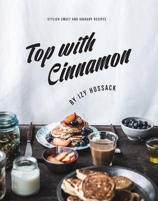 Top With Cinnamon - Stylish Sweet and Savoury Recipes