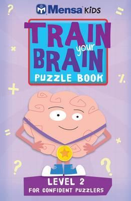 Train Your Brain Puzzle Book: Level 2 (Mensa Kids)