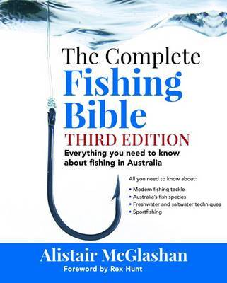 The Complete Fishing Bible : Third Edition: Everything You Need to Know About Fishing in Australia