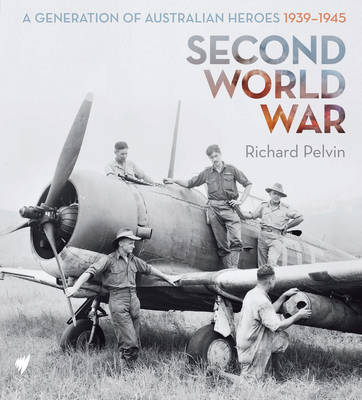 Second World War: A Generation of Australian Heroes 1939-1945