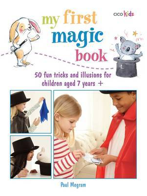 My First Magic Book: 50 Fun Tricks and Illusions for Children Aged 7 Years +