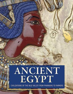 Ancient Egypt: Civilizations of the Nile Valley from Pharoahs to Farmers