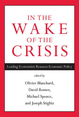 In the Wake of the Crisis: Leading Economists Reassess Economic Policy