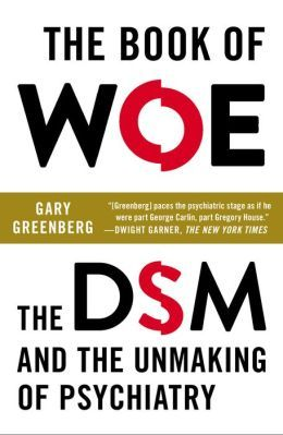Book of Woe: The DSM and the Unmaking of Psychiatry