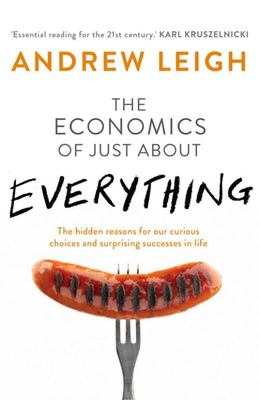 Economics of Just About Everything: The hidden reasons for our curious choices and surprising successes