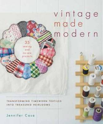 Vintage Made Modern: Transforming Timeworn Textiles into Treasured Heirlooms