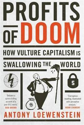 Profits of Doom How vulture capitalism is swallowing the world