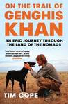 On the Trail of Genghis Khan: An Epic Journey Through the Land of the Nomads