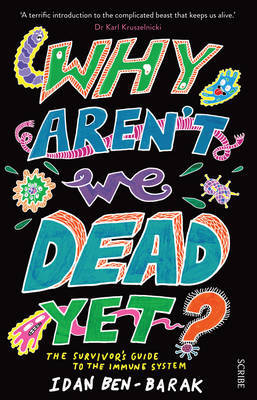 Why Aren't We Dead Yet? The Survivor's Guide to the Immune System