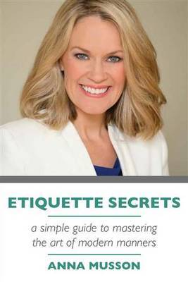 Etiquette Secrets: A Simple Guide to Mastering the Art of Manners