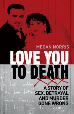 Love You to Death - A Story of Sex, Betrayal and Murder Gone Wrong
