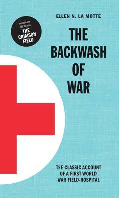 The Backwash of War: Inspired the BBC Dramatization 'the Crimson Field'