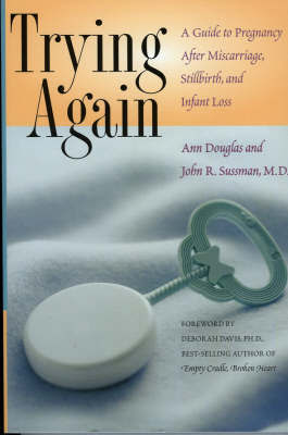 Trying Again: A Guide to Pregnancy After Miscarriage, Stillbirth and Infant Loss