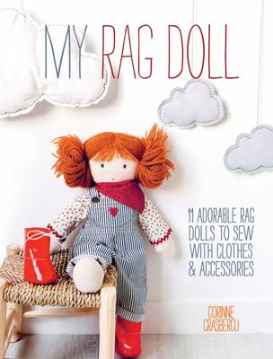 My Rag Doll: 11 Adorable Rag Dolls to Sew with Clothes and Accessories