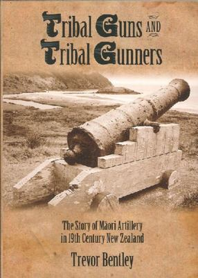 Tribal Guns and Tribal Gunners: The Story of Maori Artillery in 19th Century New Zealand