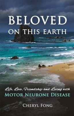 Beloved on This Earth: Life, Love, Friendship and Living with Motor Neurone Disease