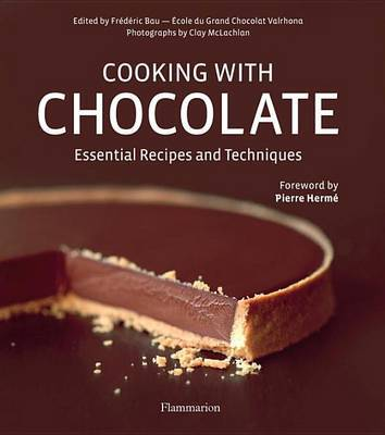 Cooking with Chocolate: Essential Recipes and Techniques