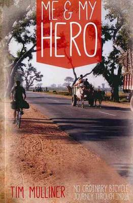 Me & My Hero: No Ordinary Bicycle Journey Through India