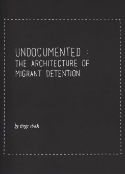 Undocumented The Architecture of modern Detention