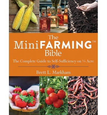 The Mini Farming Bible: The Complete Guide to Self Sufficiency on Acre