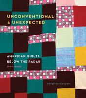 Unconventional & Unexpected - American Quilts Below the Radar 1950-2000