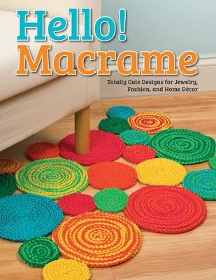 Hello Macrame Totally Cute Designs for Home Decor and More